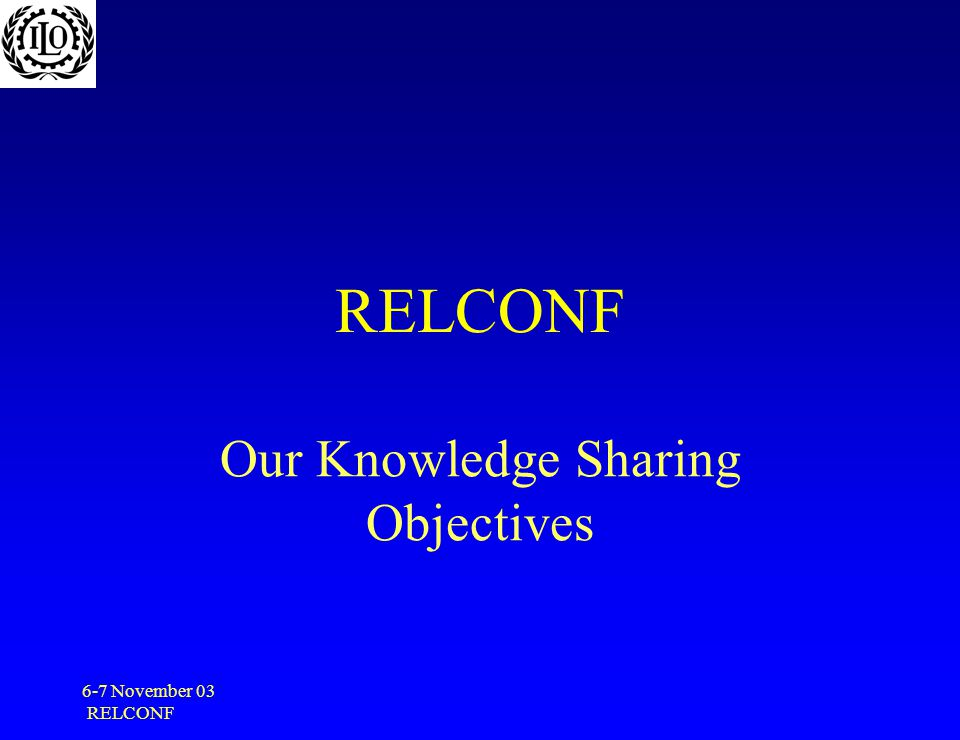 6-7 November 03 RELCONF Our Knowledge Sharing Objectives