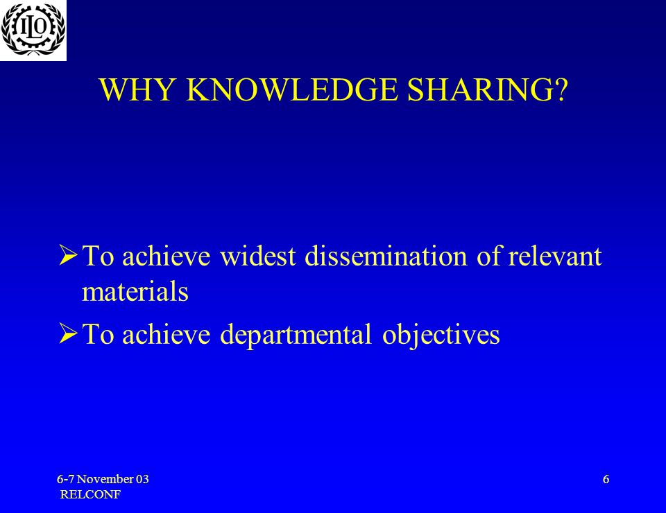6-7 November 03 RELCONF 6 WHY KNOWLEDGE SHARING.