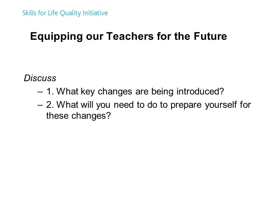 Equipping our Teachers for the Future Discuss –1. What key changes are being introduced.