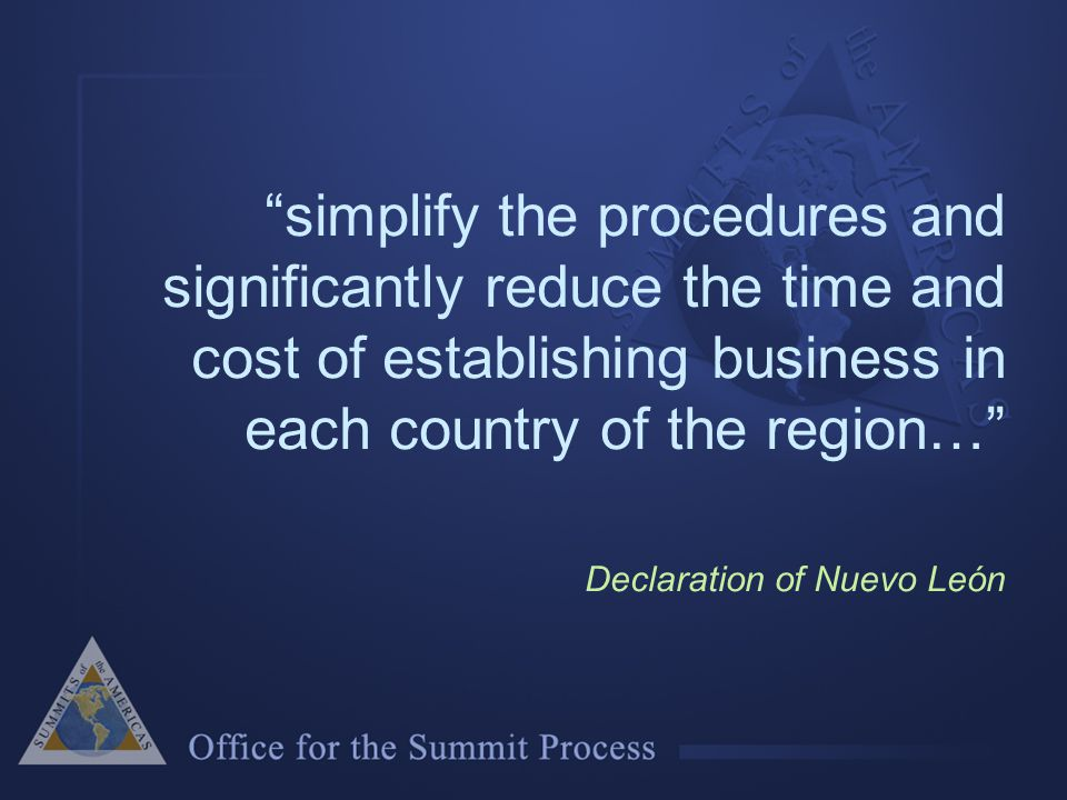 simplify the procedures and significantly reduce the time and cost of establishing business in each country of the region… Declaration of Nuevo León