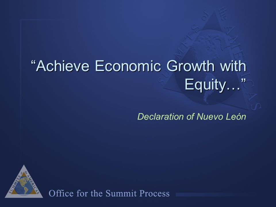Achieve Economic Growth with Equity… Achieve Economic Growth with Equity… Declaration of Nuevo León