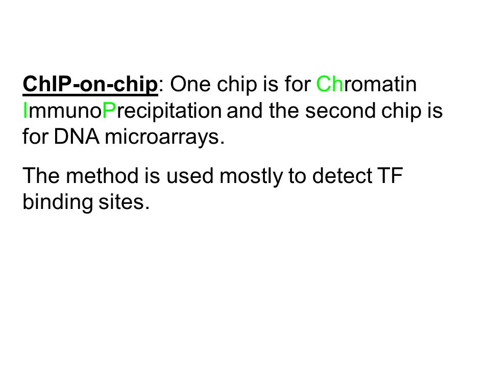 ChIP-on-chip: One chip is for Chromatin ImmunoPrecipitation and the second chip is for DNA microarrays.
