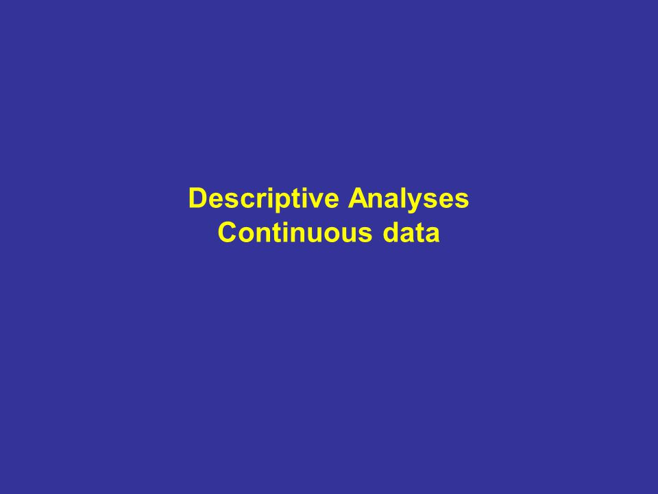 Descriptive Analyses Continuous data