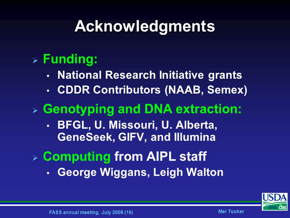 FASS annual meeting, July 2008 (16) Mel Tooker 2008 Acknowledgments  Funding: National Research Initiative grants CDDR Contributors (NAAB, Semex)  Genotyping and DNA extraction: BFGL, U.