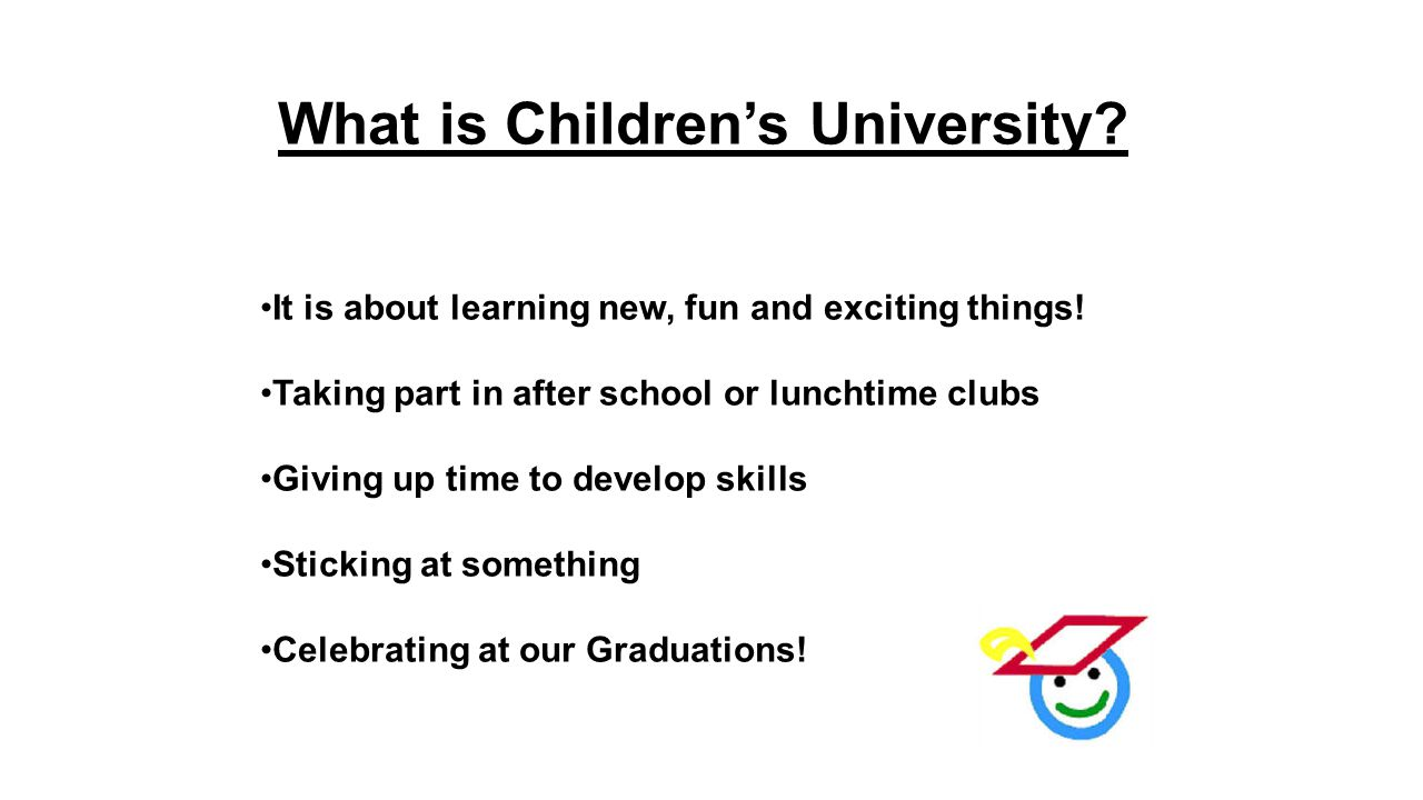 What is Children's University. It is about learning new, fun and exciting things.