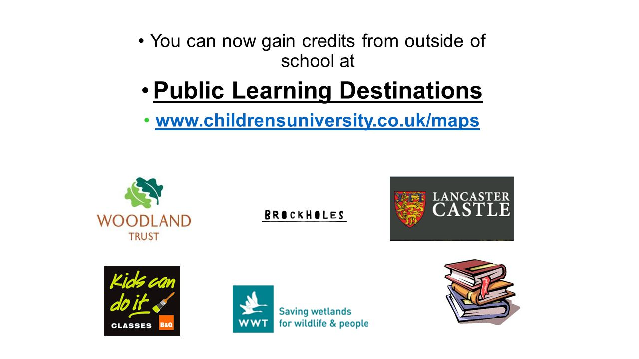 You can now gain credits from outside of school at Public Learning Destinations www.childrensuniversity.co.uk/maps