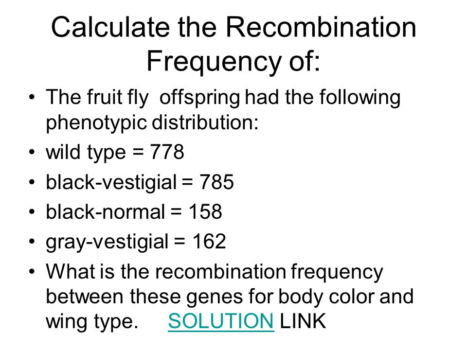 Calculate the Recombination Frequency of: The fruit fly offspring had the following phenotypic distribution: wild type = 778 black-vestigial = 785 black-normal = 158 gray-vestigial = 162 What is the recombination frequency between these genes for body color and wing type.