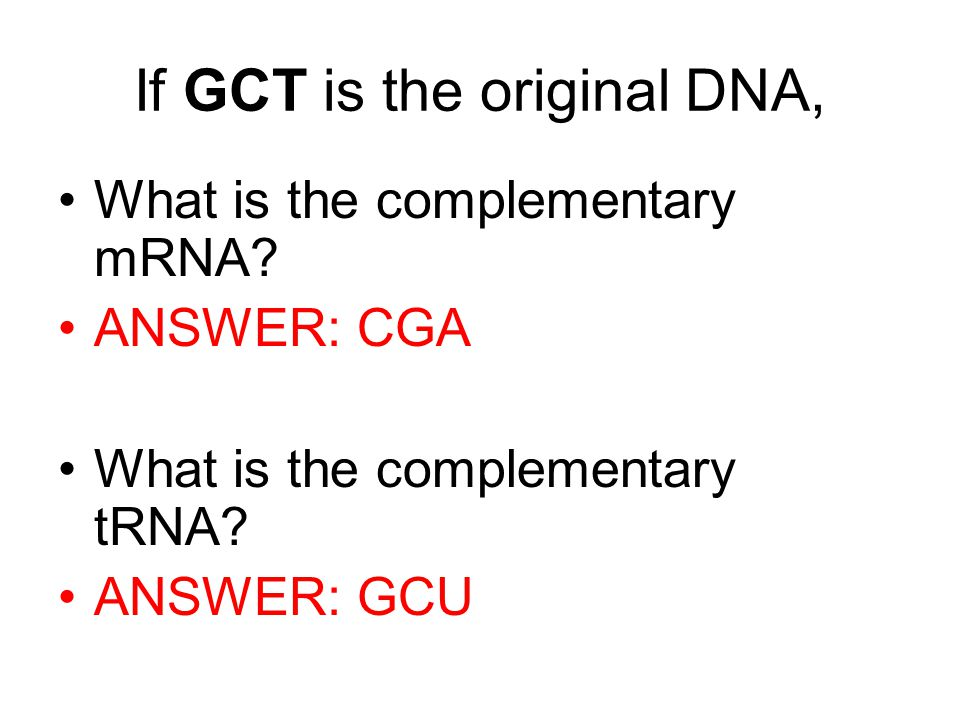 If GCT is the original DNA, What is the complementary mRNA.