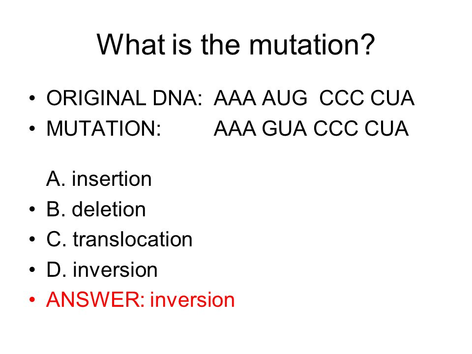 What is the mutation. ORIGINAL DNA: AAA AUG CCC CUA MUTATION: AAA GUA CCC CUA A.