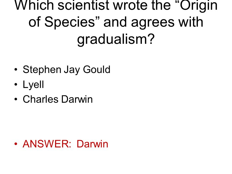 Which scientist wrote the Origin of Species and agrees with gradualism.