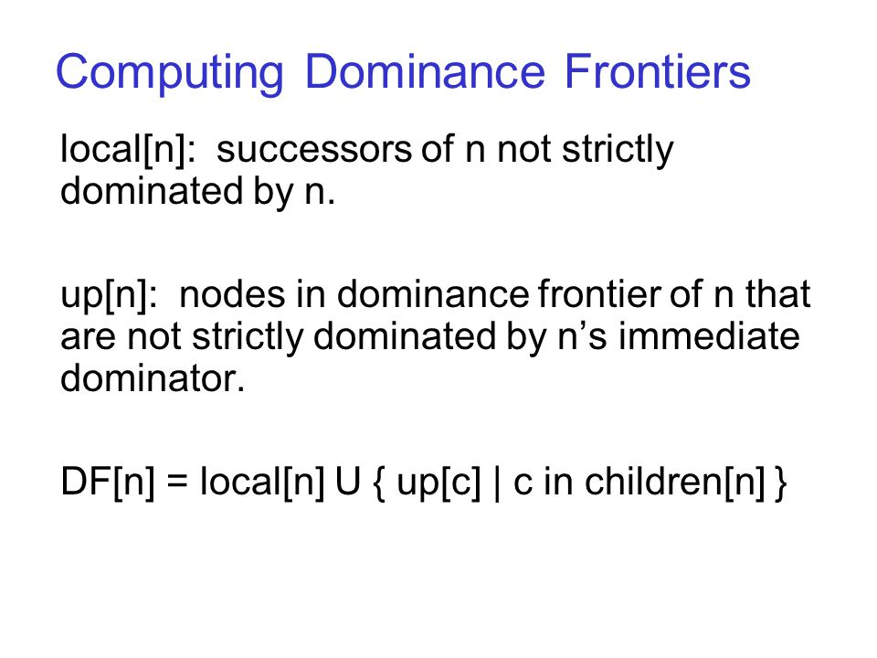 Computing Dominance Frontiers local[n]: successors of n not strictly dominated by n.