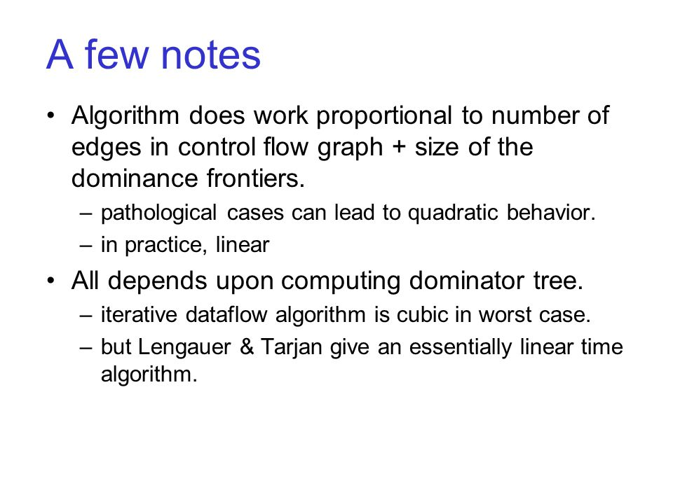 A few notes Algorithm does work proportional to number of edges in control flow graph + size of the dominance frontiers.