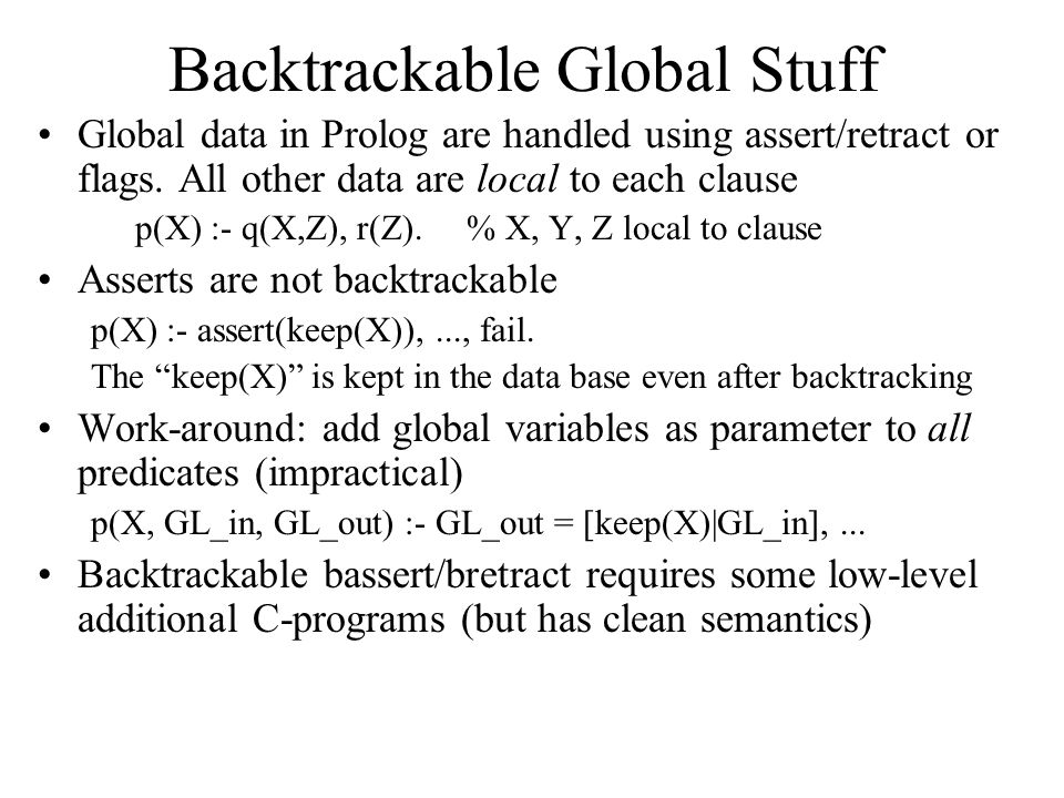 Backtrackable Global Stuff Global data in Prolog are handled using assert/retract or flags.