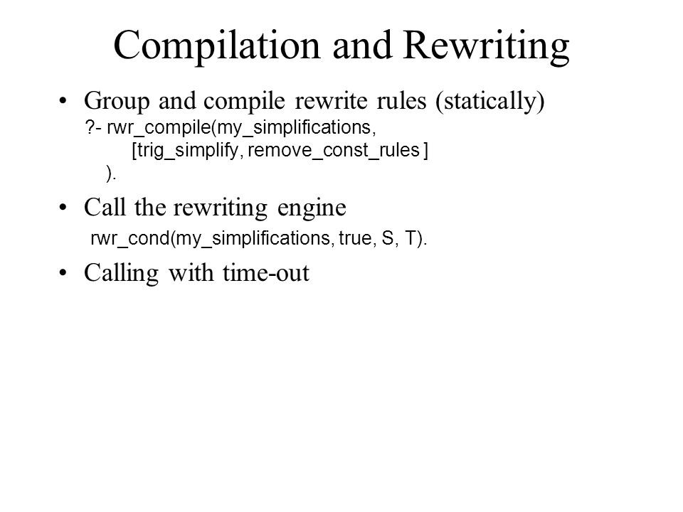 Compilation and Rewriting Group and compile rewrite rules (statically) - rwr_compile(my_simplifications, [trig_simplify, remove_const_rules ] ).