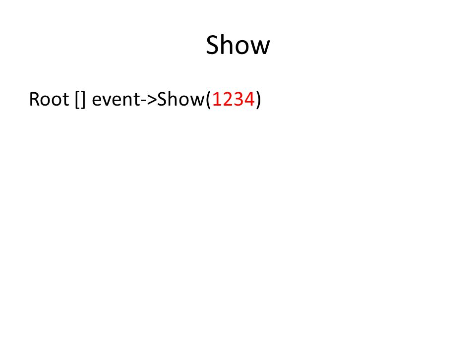 Show Root [] event->Show(1234)