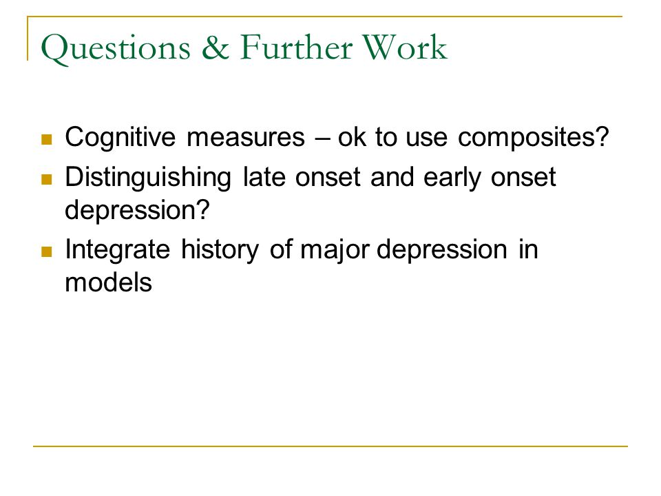 Questions & Further Work Cognitive measures – ok to use composites.