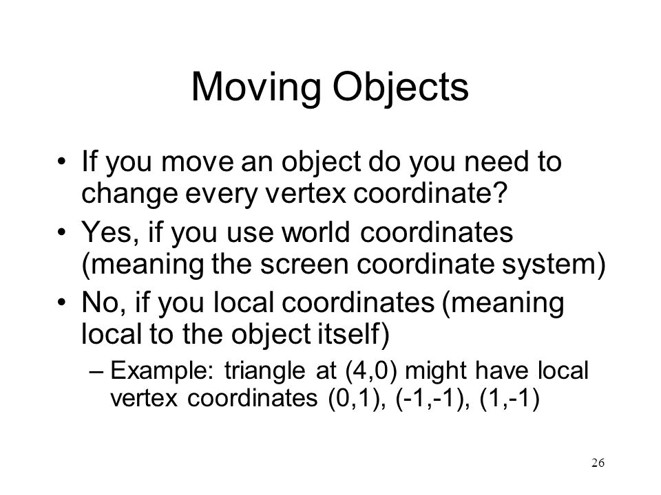 26 Moving Objects If you move an object do you need to change every vertex coordinate.