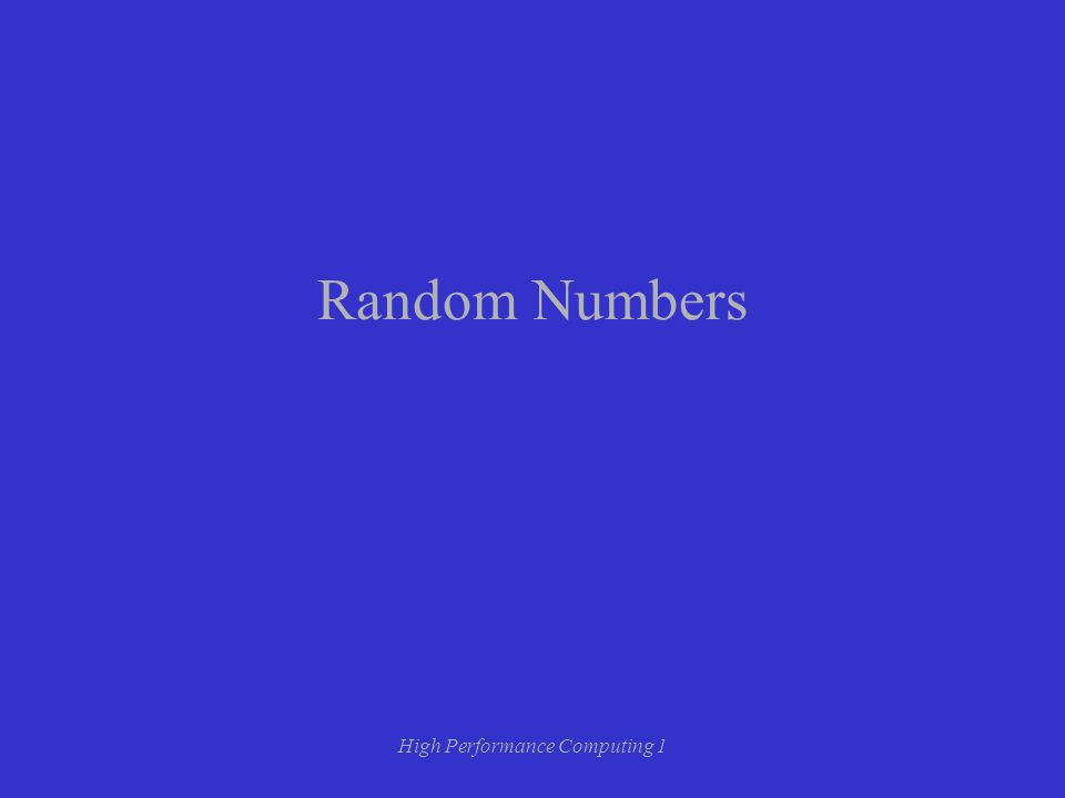 High Performance Computing 1 Random Numbers