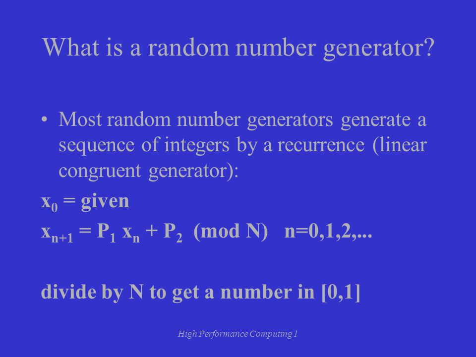 High Performance Computing 1 What is a random number generator.