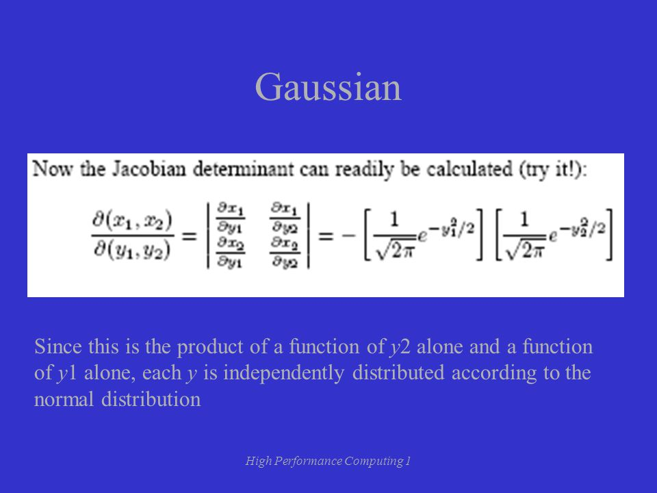 High Performance Computing 1 Gaussian Since this is the product of a function of y2 alone and a function of y1 alone, each y is independently distributed according to the normal distribution