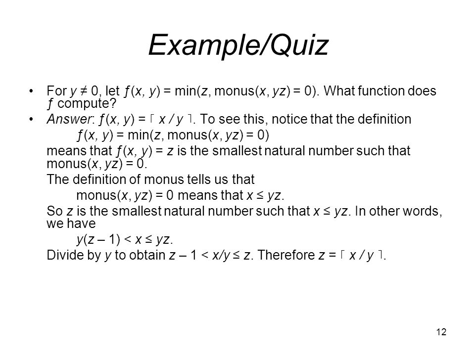 12 Example/Quiz For y ≠ 0, let ƒ(x, y) = min(z, monus(x, yz) = 0).