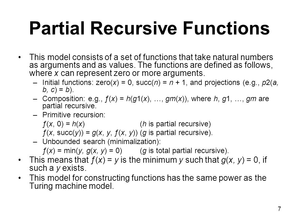 7 Partial Recursive Functions This model consists of a set of functions that take natural numbers as arguments and as values.