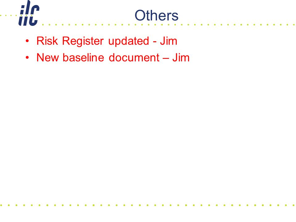 Others Risk Register updated - Jim New baseline document – Jim