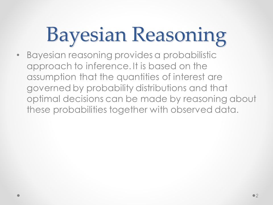 Bayesian Reasoning Bayesian reasoning provides a probabilistic approach to inference.