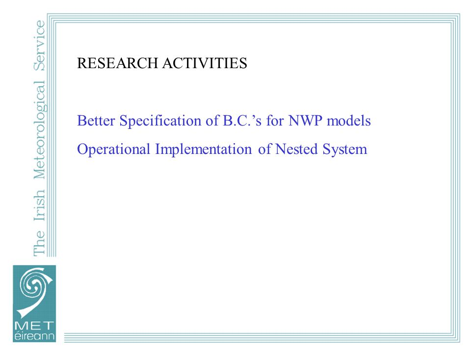 RESEARCH ACTIVITIES Better Specification of B.C.'s for NWP models Operational Implementation of Nested System