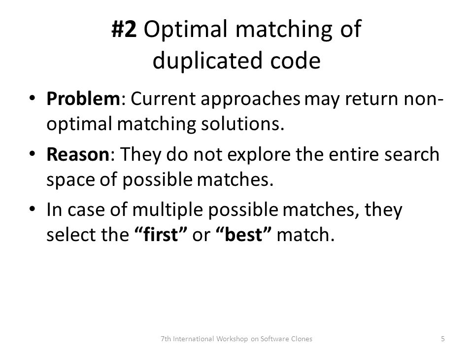 #2 Optimal matching of duplicated code Problem: Current approaches may return non- optimal matching solutions.