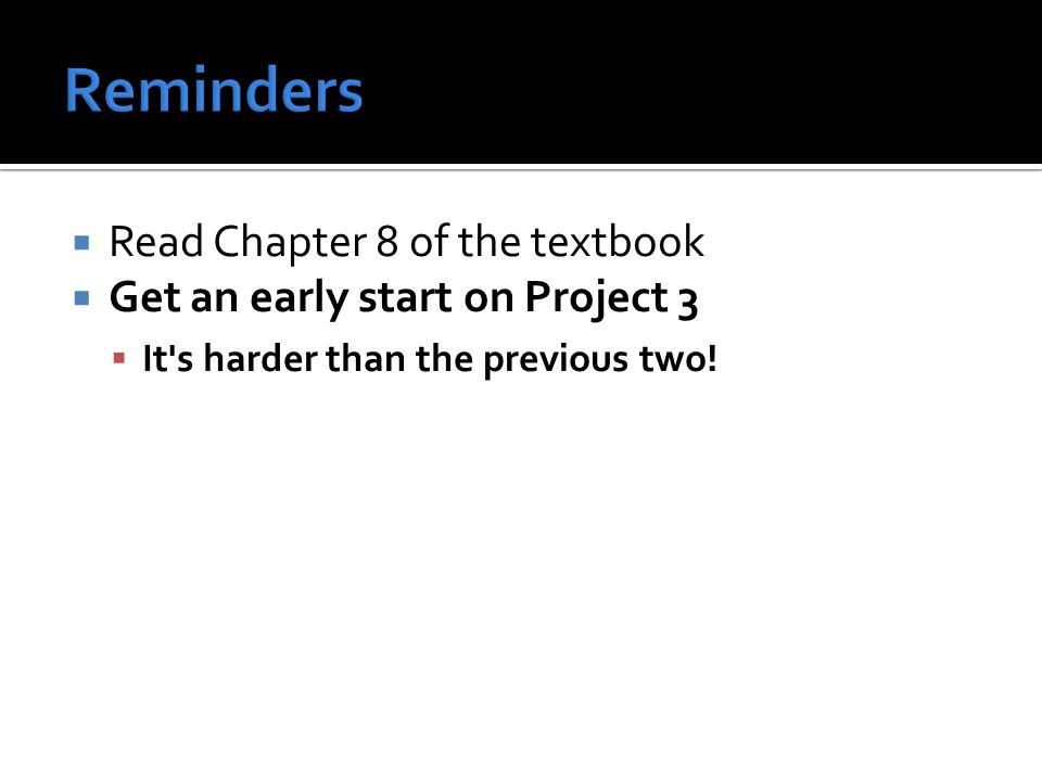  Read Chapter 8 of the textbook  Get an early start on Project 3  It s harder than the previous two!