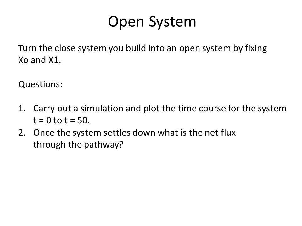 Open System Turn the close system you build into an open system by fixing Xo and X1.
