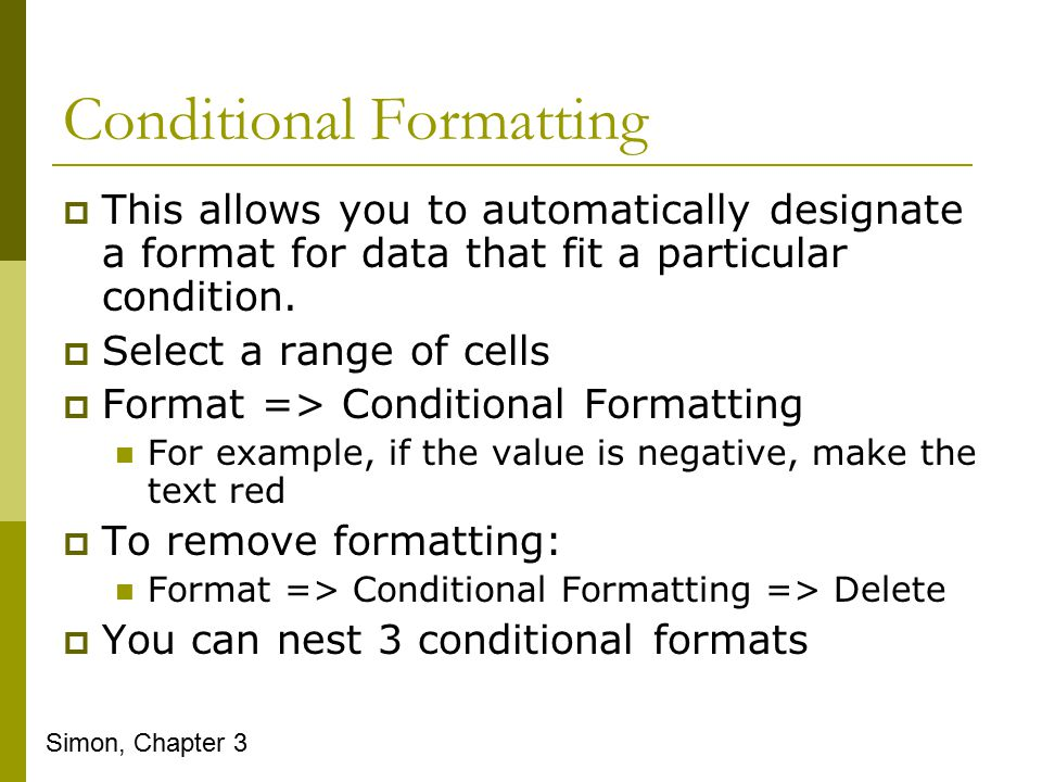 Conditional Formatting  This allows you to automatically designate a format for data that fit a particular condition.
