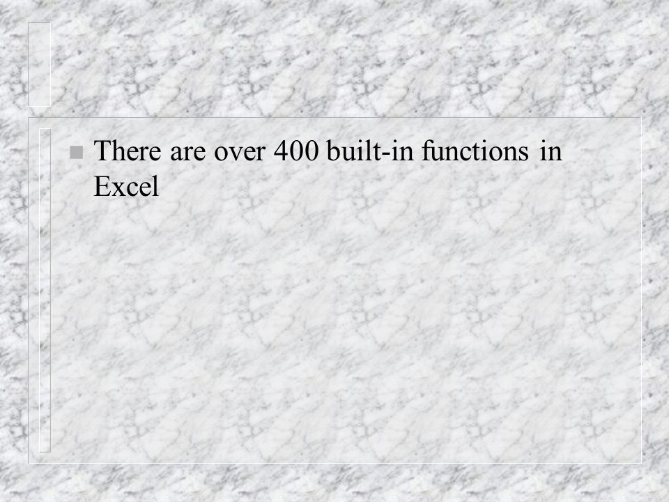 n There are over 400 built-in functions in Excel