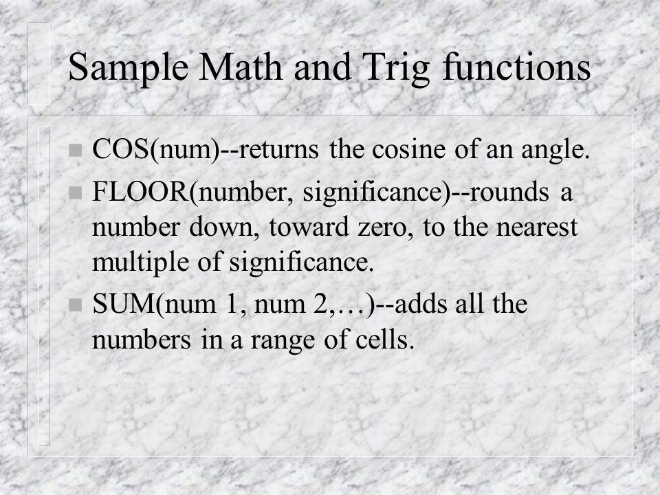 Sample Math and Trig functions n COS(num)--returns the cosine of an angle.