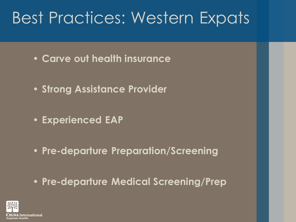 Best Practices: Western Expats Carve out health insurance Strong Assistance Provider Experienced EAP Pre-departure Preparation/Screening Pre-departure Medical Screening/Prep