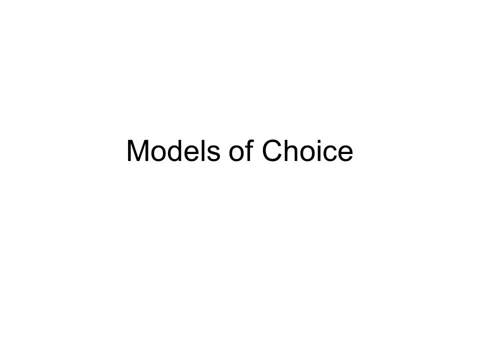 Models of Choice