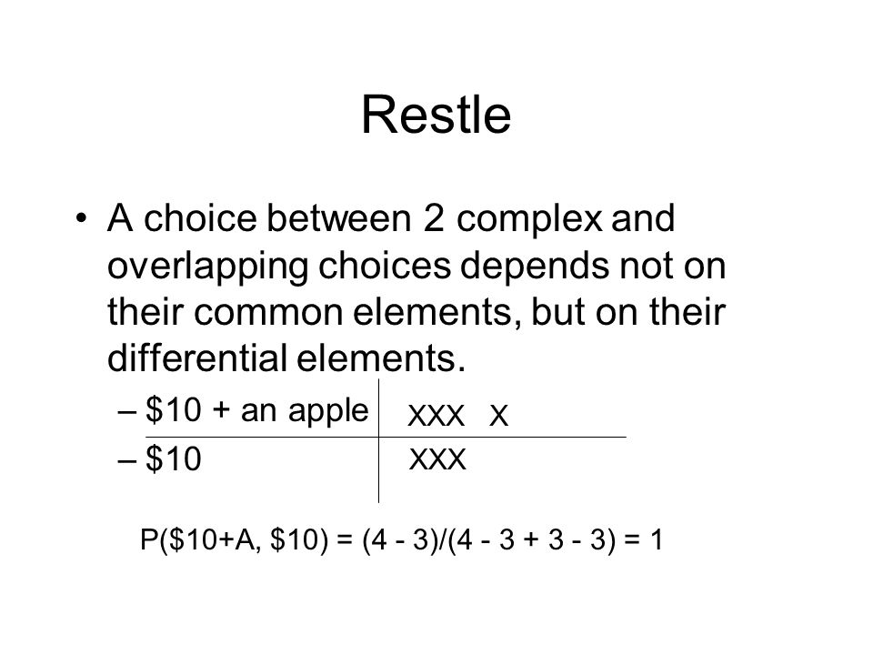 Restle A choice between 2 complex and overlapping choices depends not on their common elements, but on their differential elements.