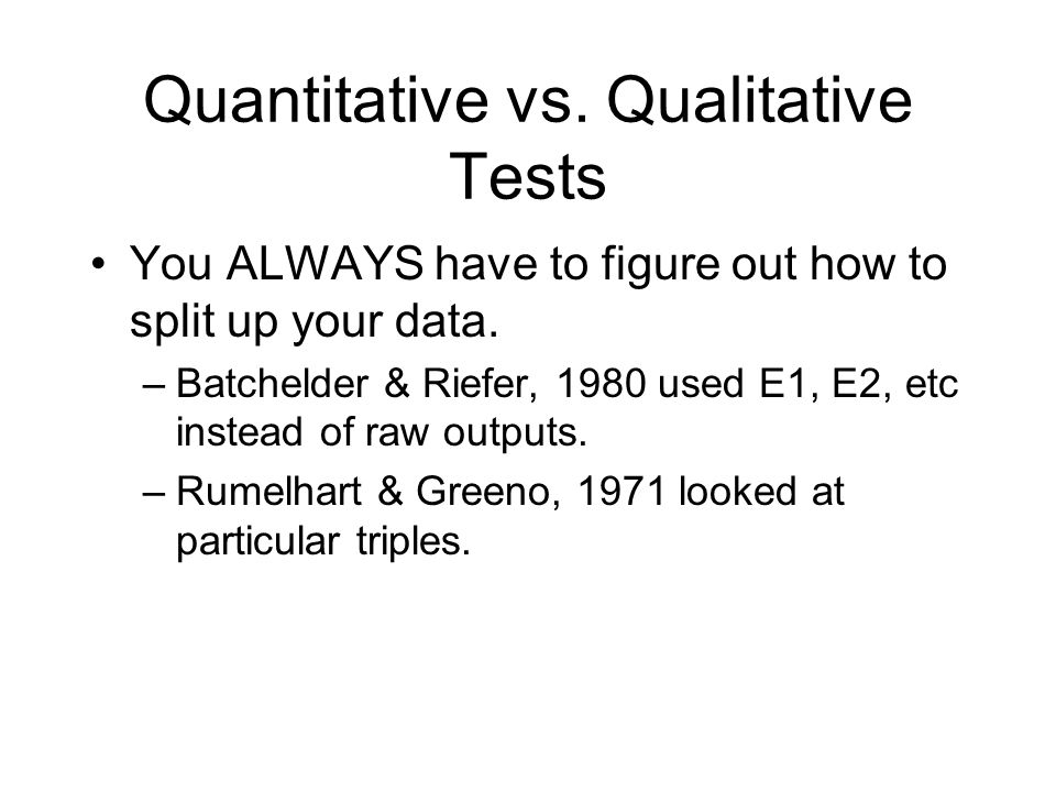 Quantitative vs. Qualitative Tests You ALWAYS have to figure out how to split up your data.