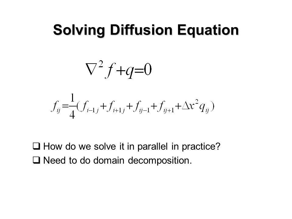 Solving Diffusion Equation  How do we solve it in parallel in practice.