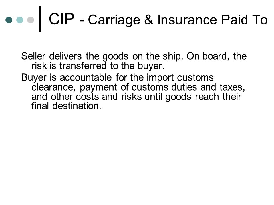 CIP - Carriage & Insurance Paid To Seller delivers the goods on the ship.