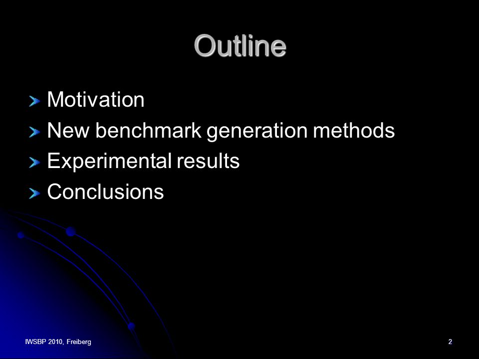 IWSBP 2010, Freiberg2 Outline Motivation New benchmark generation methods Experimental results Conclusions