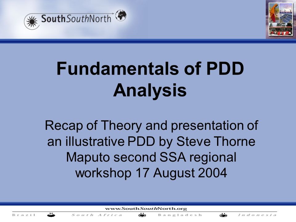 Fundamentals of PDD Analysis Recap of Theory and presentation of an illustrative PDD by Steve Thorne Maputo second SSA regional workshop 17 August 2004