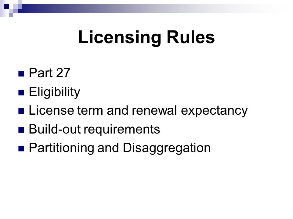 Licensing Rules Part 27 Eligibility License term and renewal expectancy Build-out requirements Partitioning and Disaggregation