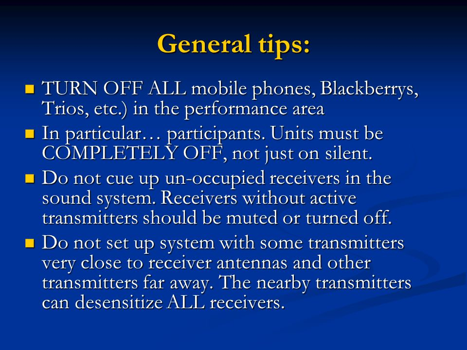 General tips: TURN OFF ALL mobile phones, Blackberrys, Trios, etc.) in the performance area TURN OFF ALL mobile phones, Blackberrys, Trios, etc.) in the performance area In particular… participants.