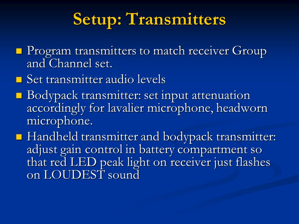Setup: Transmitters Program transmitters to match receiver Group and Channel set.