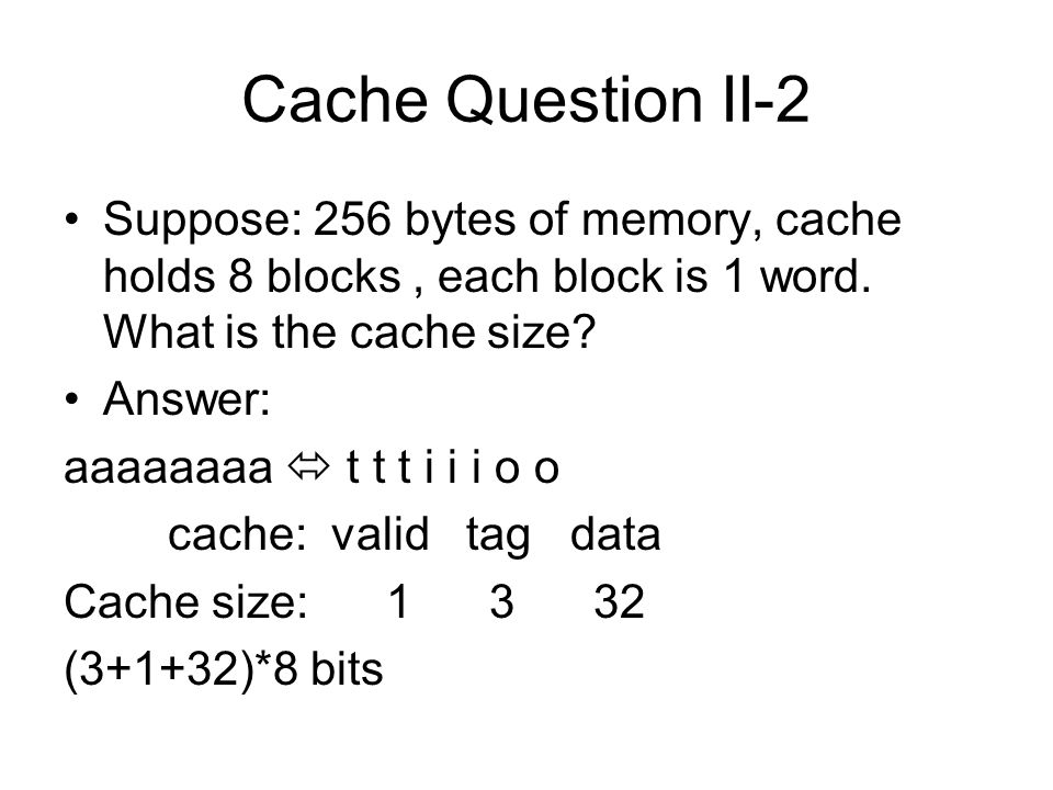 Cache Question II-2 Suppose: 256 bytes of memory, cache holds 8 blocks, each block is 1 word.