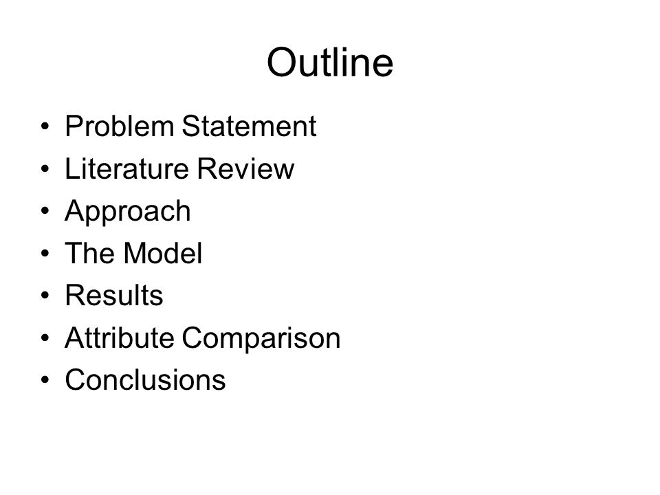 Outline Problem Statement Literature Review Approach The Model Results Attribute Comparison Conclusions