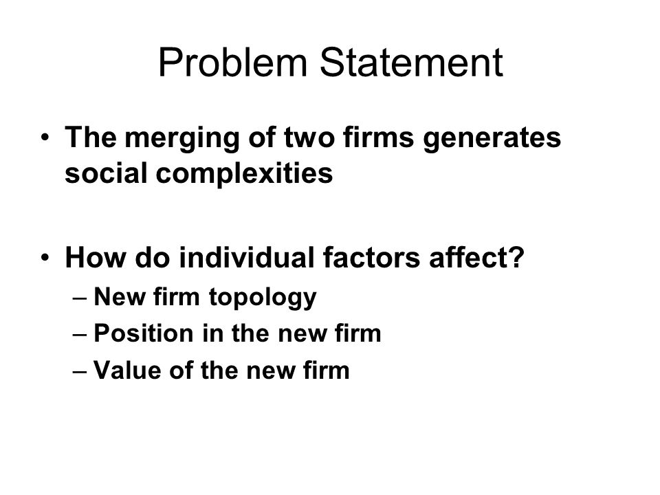 Problem Statement The merging of two firms generates social complexities How do individual factors affect.