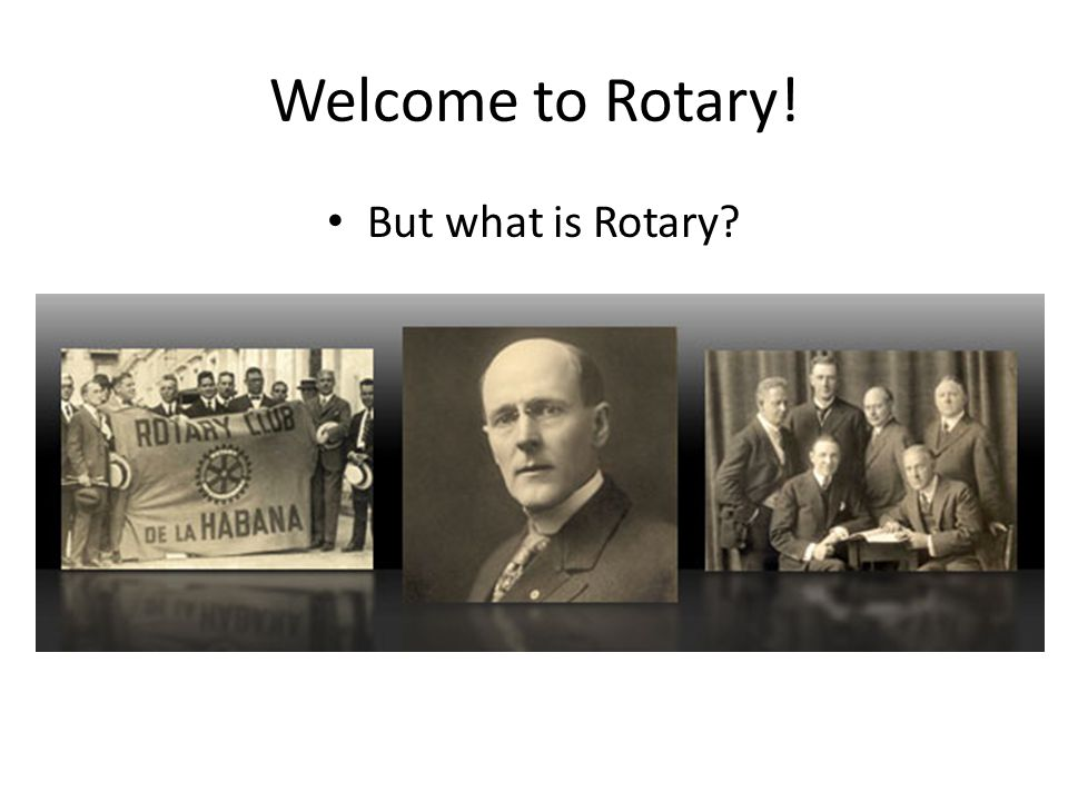 Welcome to Rotary! But what is Rotary